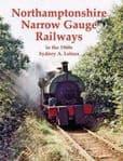 NORTHAMPTONSHIRE NARROW GAUGE RAILWAYS in the 1960s ISBN: 9780853617525